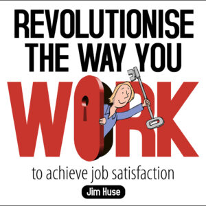 Revolutionise The Way You Work And Achieve Job Satisfaction