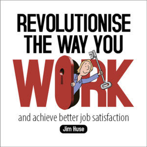 Revolutionise The Way You Work And Achieve Better Job Satisfaction
